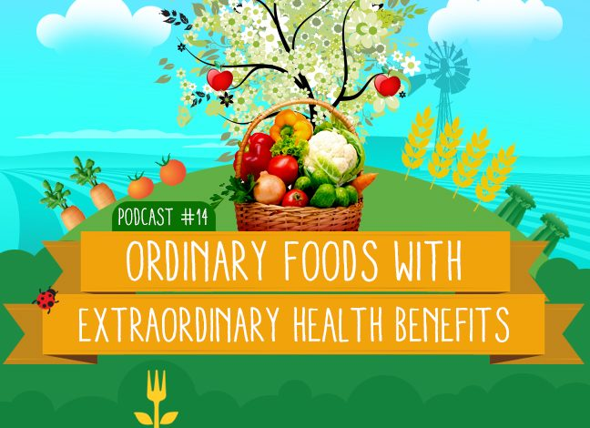 Vegan Podcast 14: Ordinary Foods with Extraordinary Health Benefits