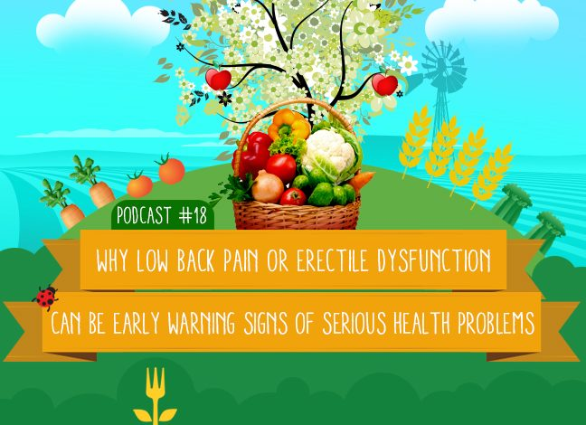 Podcast #18 – Why Low Back Pain Or Erectile Dysfunction Can Be An Early Warning Sign Of A Serious Health Problem